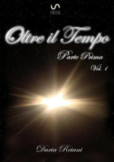 Oltre il tempo. Parte prima. 1. - Daria Reiani pdf epub