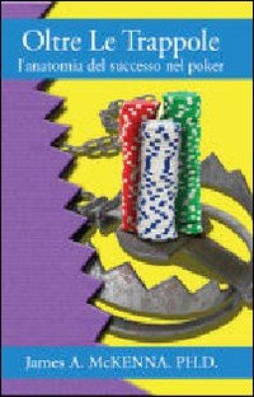 Oltre le trappole. L'anatomia del successo nel poker - James McKenna | Rochesterscifianimecon.com