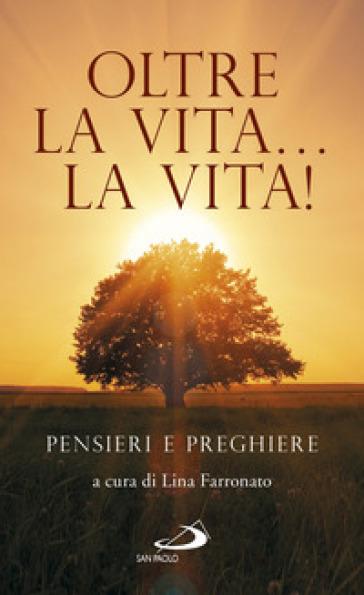 Oltre la vita... la vita! Pensieri e preghiere - L. Farronato  