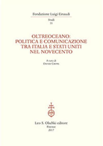 Oltreoceano. Politica e comunicazione tra Italia e Stati Uniti nel Novecento - D. Grippa |