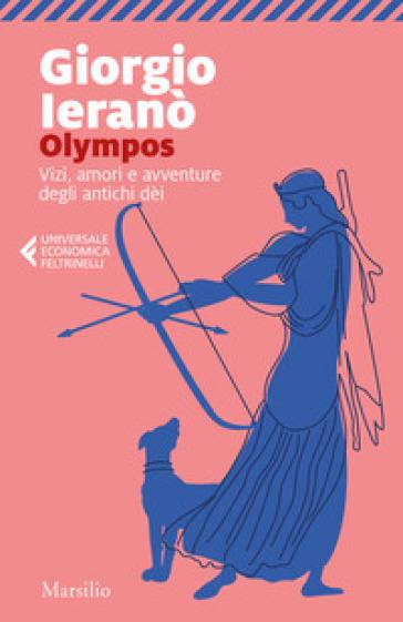 Olympos. Vizi, amori e avventure degli antichi dei - Giorgio Ieranò | Jonathanterrington.com