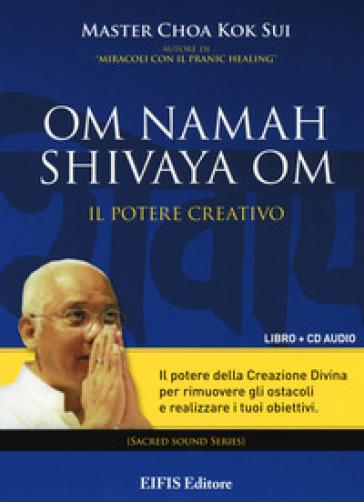 Om Namah Shivaya Om. Il potere creativo. Con CD Audio - K. Sui Choa |