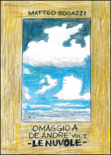 Omaggio a De Andrè. 2.Le nuvole - Matteo Bogazzi |