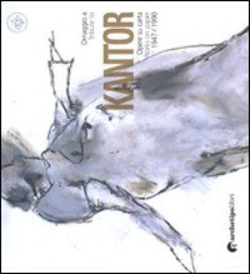 Omaggio a Kantor. Opere su carta (1947-1990). Ediz. italiana e inglese - C. Montanaro |