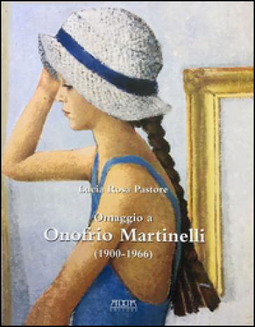 Omaggio a Onofrio Martinelli (1900-1966). Ediz. illustrata - Lucia Rosa Pastore | Ericsfund.org