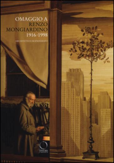 Omaggio a Renzo Mongiardino (1916-1998) architetto e scenografo. Catalogo della mostra (Milano, 28 settembre-11 dicembre 2016) - T. Tovaglieri |