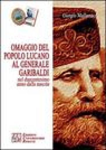 Omaggio del popolo lucano al generale Garibaldi nel duecentesimo anno dalla nascita - Giorgio Mallamaci  