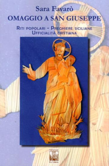 Omaggio a san Giuseppe. Riti popolari, preghiere cristiane, ufficialità cristiana - Sara Favarò   Ericsfund.org