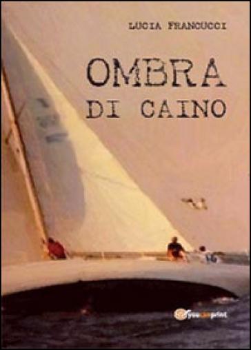 Ombra di Caino - Lucia Francucci  