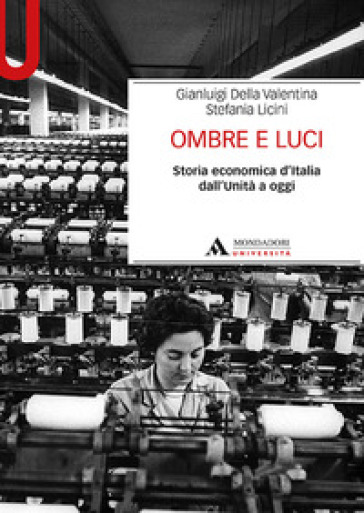 Ombre e luci. Storia economica d'Italia dall'Unità a oggi - Gianluigi Della Valentina |