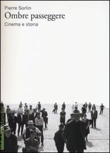 Ombre passeggere. Cinema e storia - Pierre Sorlin | Rochesterscifianimecon.com