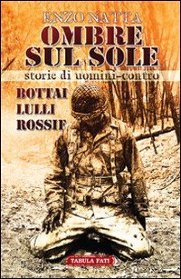 Ombre sul sole. Storie di uomini-contro. Giuseppe Bottai, Folco Lulli e Frédéric Rossif - Enzo Natta pdf epub