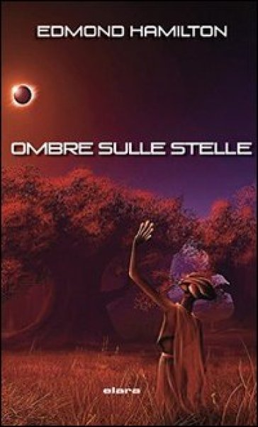 Ombre sulle stelle - Edmond Hamilton | Rochesterscifianimecon.com