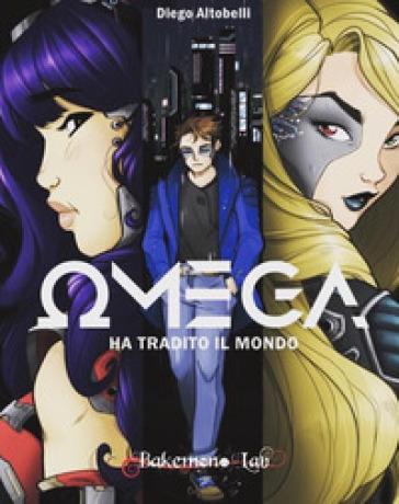 Omega ha tradito il mondo - Diego Altobelli |