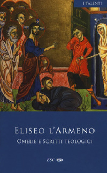 Omelie e scritti teologici. Testo armeno a fronte - Eliseo l'Armeno |