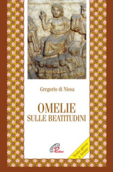 Omelie sulle beatitudini. Testo greco a fronte - Gregorio Di Nissa |