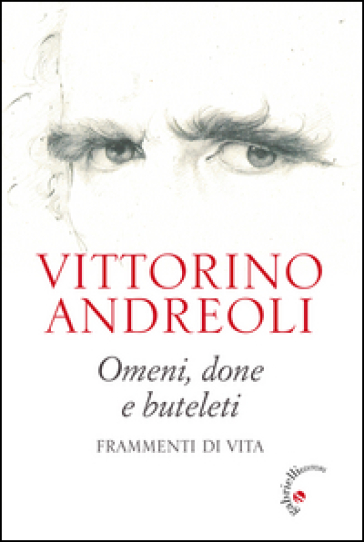 Omeni, done e buteleti. Frammenti di vita - Vittorino Andreoli |