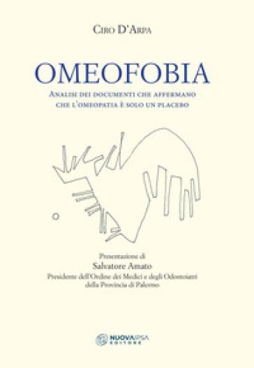 Omeofobia. Analisi dei documenti che affermano che l'omeopatia è solo un placebo - Ciro D'Arpa | Jonathanterrington.com