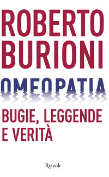 Omeopatia. Bugie, leggende e verità - Roberto Burioni | Thecosgala.com