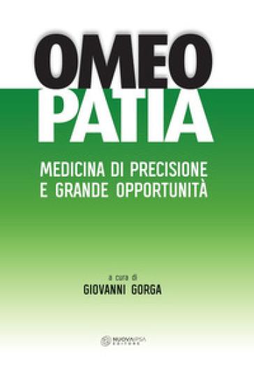 Omeopatia. Medicina di precisione e grande opportunità - Giovanni Gorga  