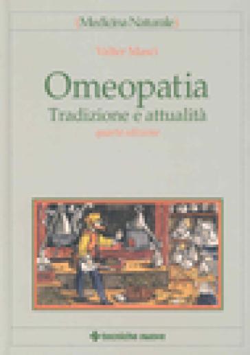 Omeopatia. Tradizione e attualità - Valter Masci |