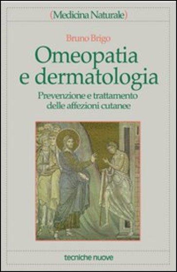 Omeopatia e dermatologia. Prevenzione e trattamento delle affezioni cutanee - Bruno Brigo | Rochesterscifianimecon.com