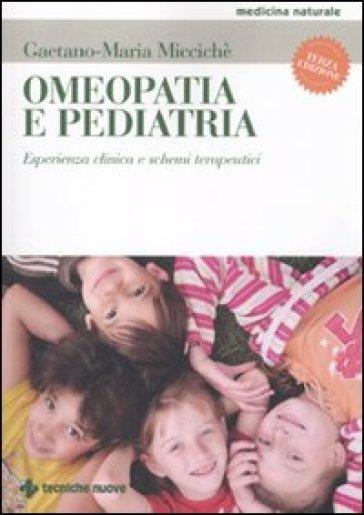 Omeopatia e pediatria. Esperienza clinica e schemi terapeutici - Gaetano M. Miccichè | Rochesterscifianimecon.com