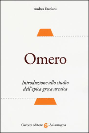 Omero. Introduzione allo studio dell'epica greca arcaica - Andrea Ercolani pdf epub