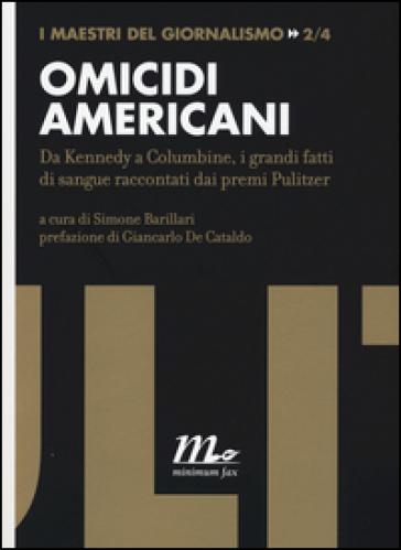 Omicidi americani. Da Kennedy a Columbine, i grandi fatti di sangue raccontati dai premi Pulitzer - S. Barillari   Rochesterscifianimecon.com