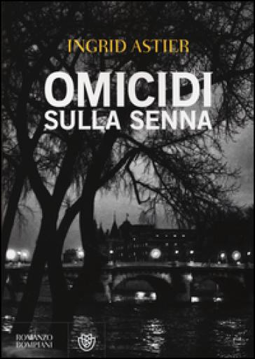 Omicidi sulla Senna - Ingrid Astier |