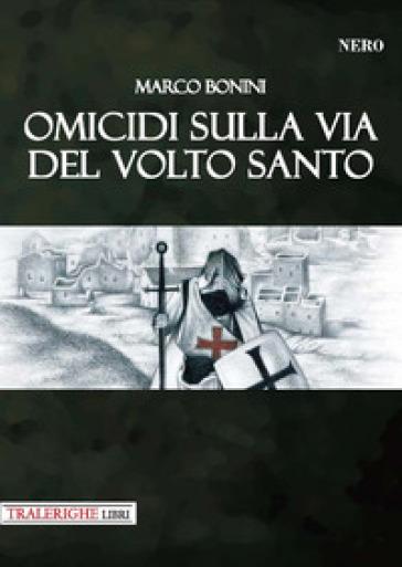Omicidi sulla via del Volto Santo - Marco Bonini  