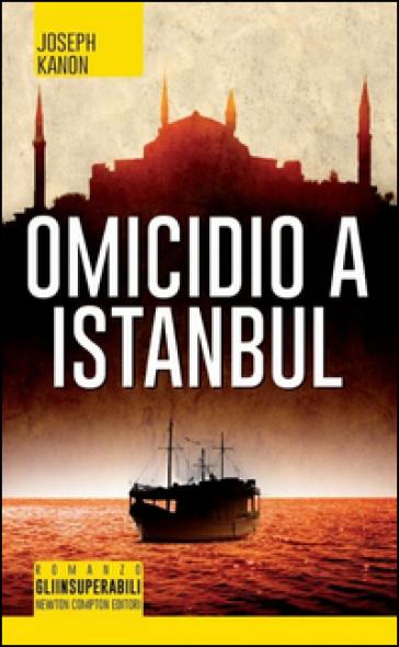 Omicidio a Istanbul - Joseph Kanon  