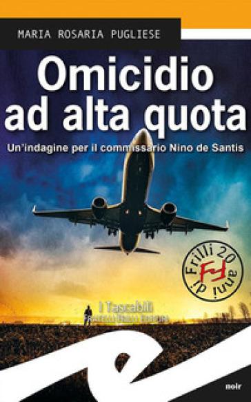 Omicidio ad alta quota. Un indagine per il commissario Nino de Santis - M. Rosaria Pugliese | Thecosgala.com