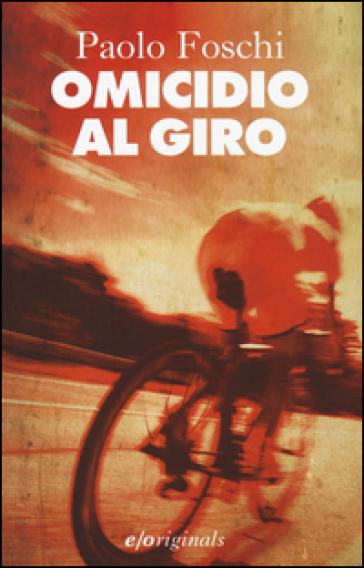 Omicidio al Giro - Paolo Foschi |