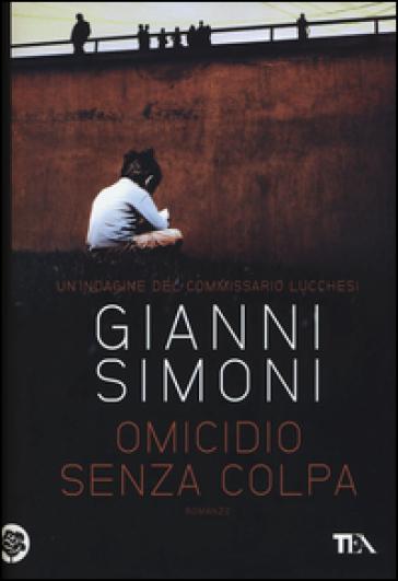 Omicidio senza colpa. Un'indagine del commissario Lucchesi - Gianni Simoni |