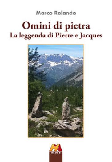 Omini di pietra. La leggenda di Pierre e Jacques - Marco Rolando  