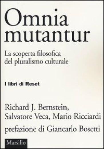 Omnia mutantur. La scoperta filosofica del pluralismo culturale - Richard J. Bernstein pdf epub