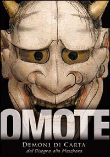 Omote. Demoni di carta. Dal disegno alla maschera. Catalogo della mostra - Ran Nomura |