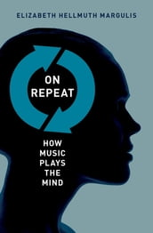 On Repeat: How Music Plays the Mind