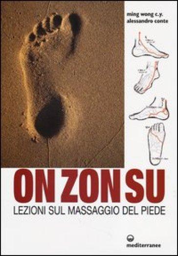 On Zon Su. Lezioni sul massaggio del piede - C. Y. Ming Wong | Rochesterscifianimecon.com