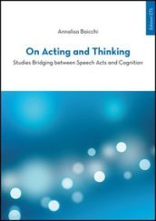 On acting and thinking. Studies bridging between speech acts and cogniting