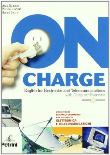 On charge. English for electronics and telecommunications with computer overview. Versione A. Con espanione online. Per le Scuole superiori. Con CD-ROM