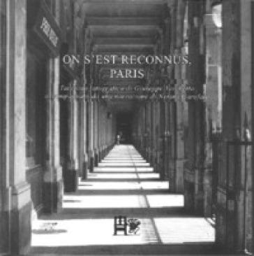 On s'est reconnus, Paris. Taccuino fotografico di Giuseppe Varchetta accompagnato da una narrazione di Nerina Garofalo