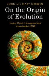 On the Origin of Evolution: Tracing `Darwin s Dangerous Idea  from Aristotle to DNA