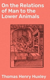 On the Relations of Man to the Lower Animals