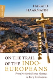 On the Trail of the Indo-Europeans: From Neolithic Steppe Nomads to Early Civilisations
