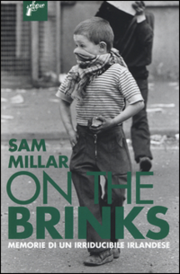 On the brinks. Memorie di un irriducibile irlandese - Sam Millar |