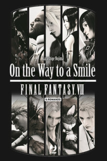 On the way to a smile. Final Fantasy VII - Kazushige Nojima |