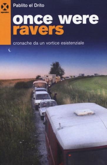 Once were ravers. Cronache da un vortice esistenziale - Pablito el Drito |