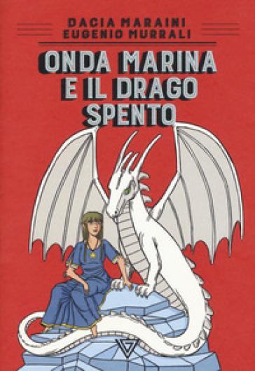 Onda Marina e il drago Spento - Dacia Maraini | Thecosgala.com